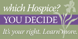 Which hospice? You decide. It's your right. Learn more.